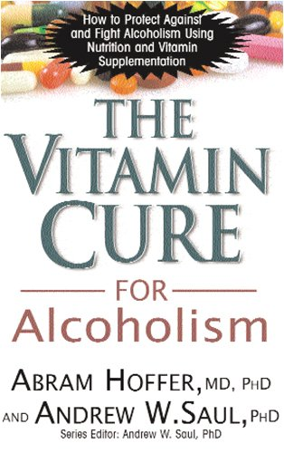 The Vitamin Cure for Alcoholism: Orthomolecular Treatment of Addictions - Abram Hoffer, Andrew W. Saul