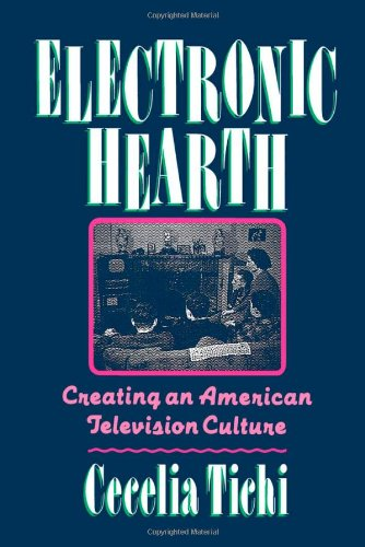 Electronic Hearth: Creating an American Television Culture - Cecelia Tichi