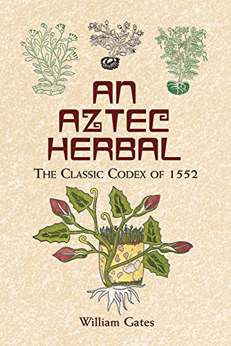 An Aztec Herbal: The Classic Codex of 1552 - William Gates