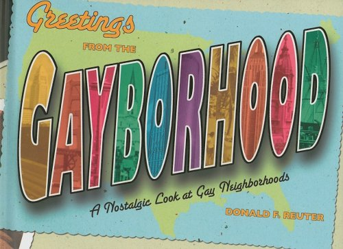 Greetings from the Gayborhood: A Look Back at the Golden Age of Gay Neighborhoods - Donald F. Reuter
