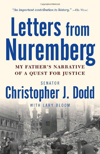 Letters from Nuremberg: My Father's Narrative of a Quest for Justice - Christopher Dodd