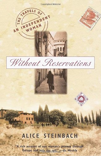 Without Reservations: The Travels of an Independent Woman - Alice Steinbach