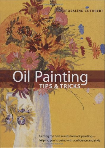 Oil Painting Tips  &  Tricks (Artist's Bibles) - Rosalind Cuthbert