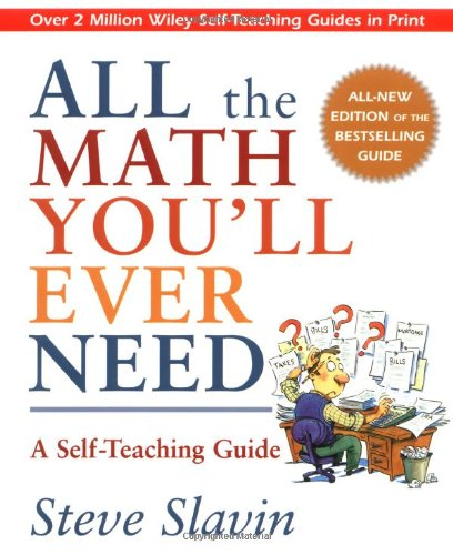 All the Math You'll Ever Need: A Self-Teaching Guide - Steve Slavin