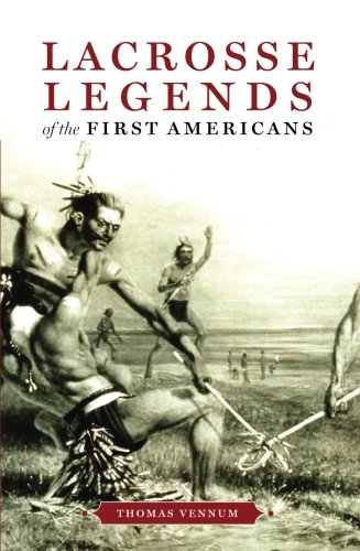 Lacrosse Legends of the First Americans - Thomas Vennum