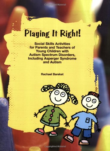 Playing it Right! Social Skills Activities for Parents and Teachers of Young Children with Autism Spectrum Disorders, Including Asperger Syn - Rachael Bareket