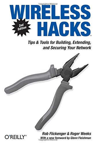 Wireless Hacks: Tips  &  Tools for Building, Extending, and Securing Your Network - Rob Flickenger; Roger Weeks