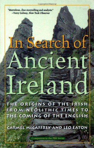 In Search of Ancient Ireland: The Origins of the Irish from Neolithic Times to the Coming of the English - Carmel McCaffrey, Leo Eaton