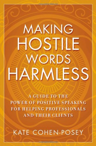 Making Hostile Words Harmless: A Guide to the Power of Positive Speaking For Helping Professionals and Their Clients - Kate Cohen-Posey