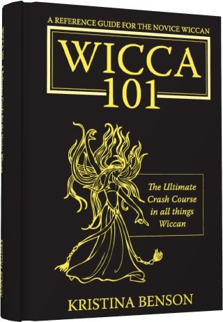 Wicca 101: A New Reference for the Beginner Wiccan: Wicca, Witchcraft, and Paganism: A Solitary Guide for the New Wiccan: Solitary Study for - Kristina Benson