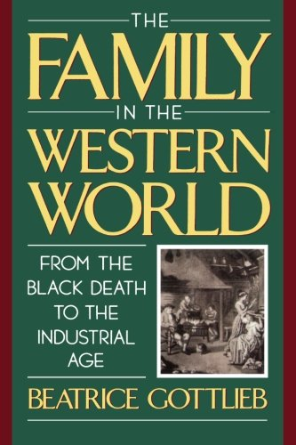 The Family in the Western World from the Black Death to the Industrial Age - Beatrice Gottlieb