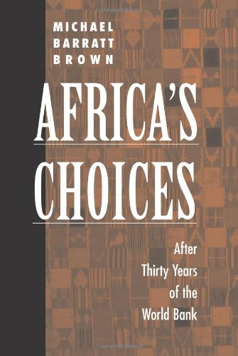 Africa's Choices After Thirty Years of the World Bank - Michael Barratt Brown; Michael Barratt Brown