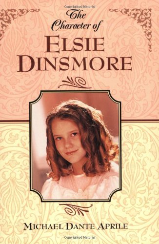 The Character of Elsie Dinsmore - Michael Dante Aprile