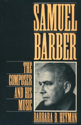 Samuel Barber: The Composer and His Music - Barbara B. Heyman