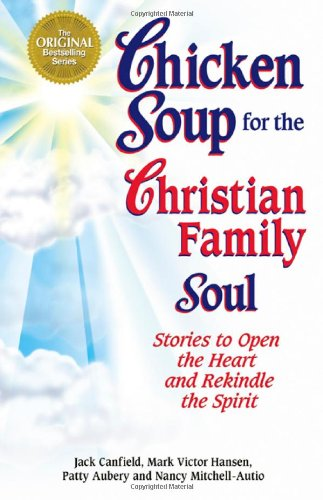 Chicken Soup for the Christian Family Soul: Stories to Open the Heart and Rekindle the Spirit (Chicken Soup for the Soul) - Jack Canfield; Mark Victor Hansen; Patty Aubery; Nancy Mitchell Autio