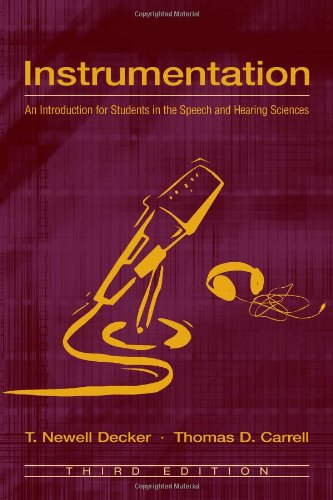 Instrumentation: An Introduction for Students in the Speech and Hearing Sciences - T. Newell Decker; Thomas D. Carrell