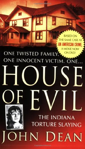 House of Evil: The Indiana Torture Slaying (St. Martin's True Crime Library) - John Dean
