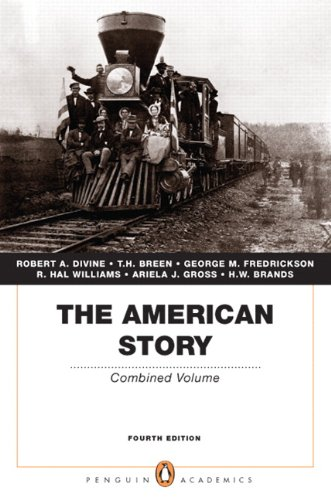 The American Story: Combined Volume (Penguin Academics Series) (4th Edition) - Robert A. Divine; T. H. Breen; George M. Fredrickson Deceased; R. Hal Williams; Ariela J. Gross; H. W. Brands