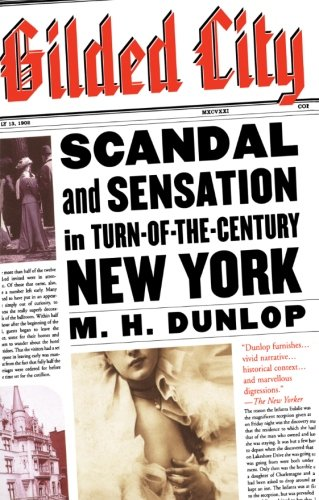 Gilded City: Scandal and Sensation in Turn-of-the-Century New York - M. H. Dunlop