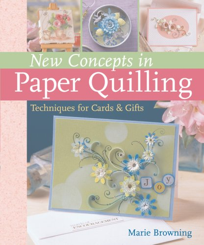 New Concepts in Paper Quilling: Techniques for Cards & Gifts - Marie Browning