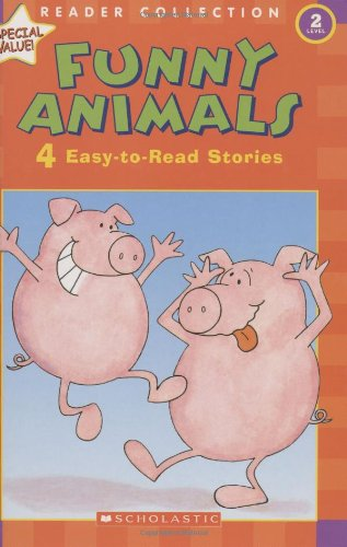 Funny Animals: 4 Easy-to-Read Stories (Scholastic Reader, Level 2) - Ken Geist