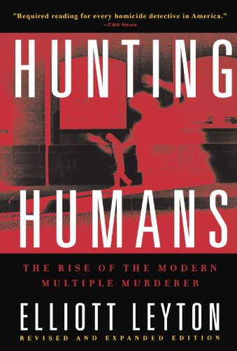 Hunting Humans: The Rise of the Modern Multiple Murderer - Elliott Leyton