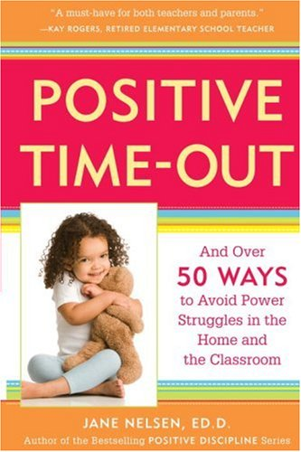 Positive Time-Out: And Over 50 Ways to Avoid Power Struggles in the Home and the Classroom - Jane Nelsen