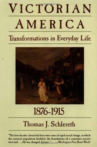 Victorian America: Transformations in Everyday Life, 1876-1915 (The Everyday Life in America Series, Vol. 4) - Thomas J. Schlereth
