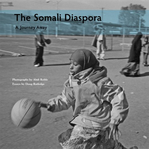 The Somali Diaspora: A Journey Away - Abdi Roble; Doug Rutledge; Somali Documentary Project