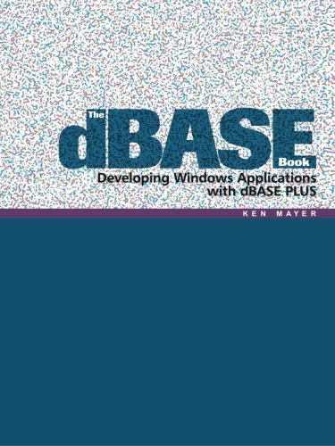 The dBase Book: Developing Windows Applications with dBase Plus - Ken Mayer