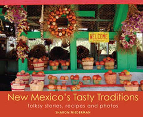 New Mexico's Tasty Traditions: Folksy Stories, Recipes and Photos - Sharon Niederman
