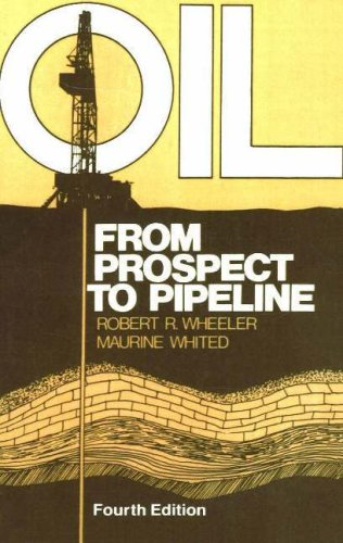 Oil: From Prospect to Pipeline (Oil: An Overview of the Petroleum Industry) - Robert R. Wheeler; Maurine Whited