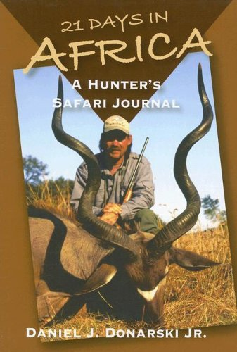 21 Days in Africa: A Hunter's Safari Journal - Daniel J. Donarski Jr.