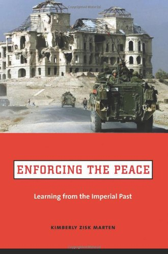 Enforcing the Peace: Learning from the Imperial Past - Kimberly Zisk Marten