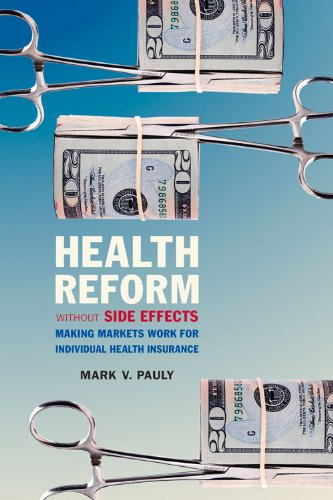 Health Reform without Side Effects: Making Markets Work for Individual Health Insurance (Hoover Institution Press Publication) - Mark V. Pauly