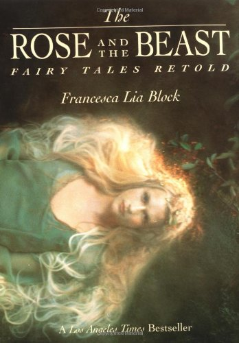 The Rose and The Beast: Fairy Tales Retold - Francesca Lia Block