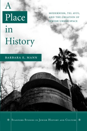 A Place in History: Modernism, Tel Aviv, and the Creation of Jewish Urban Space (Stanford Studies in Jewish History and C) - Barbara E. Mann