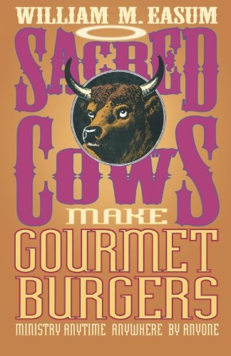 Sacred Cows Make Gourmet Burgers: Ministry Anytime, Anywhere, By Anyone - Bill Easum