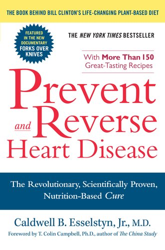 Prevent and Reverse Heart Disease: The Revolutionary, Scientifically Proven, Nutrition-Based Cure - Caldwell B. Esselstyn Jr.