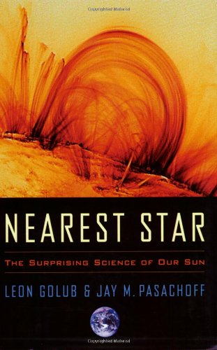 Nearest Star: The Surprising Science of Our Sun - Leon Golub; Jay M. Pasachoff