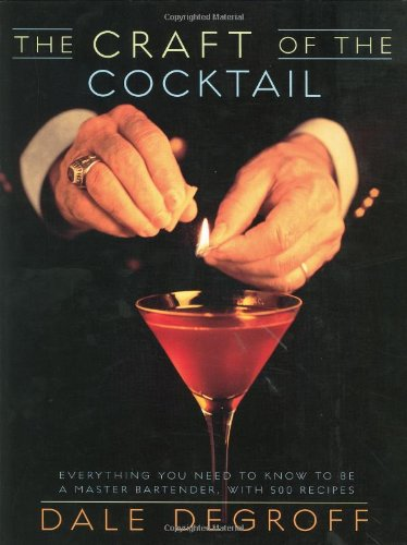 The Craft of the Cocktail: Everything You Need to Know to Be a Master Bartender, with 500 Recipes - Dale DeGroff