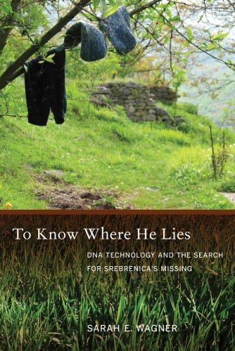 To Know Where He Lies: DNA Technology and the Search for Srebrenica's Missing - Sarah Wagner