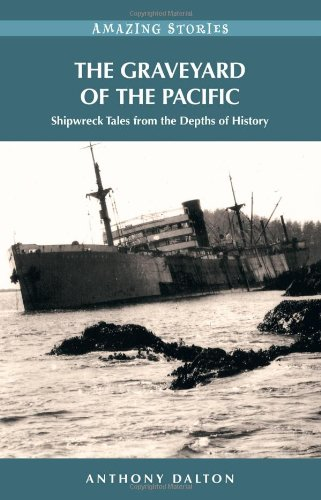 The Graveyard of the Pacific: Shipwreck Stories from the Depths of History (Amazing Stories) - Anthony Dalton