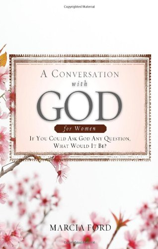 A Conversation with God for Women: If You Could Ask God Anything What Would It Be? - Marcia Ford