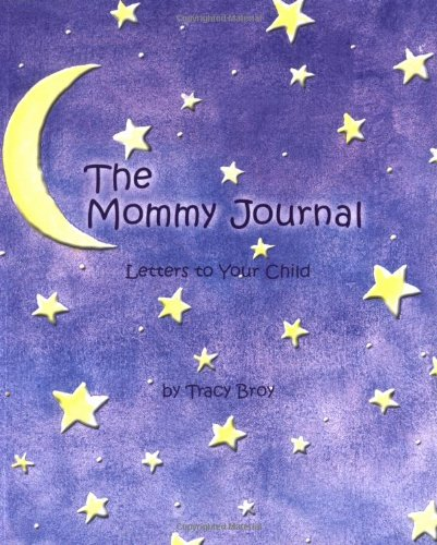 The Mommy Journal: Letters To Your Child - Tracy Broy