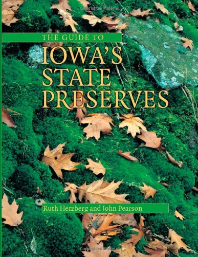 The Guide to Iowa's State Preserves (Bur Oak Guide) - Ruth Herzberg; John A. Pearson