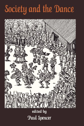 Society and the Dance: The Social Anthropology of Process and Performance - Paul Spencer