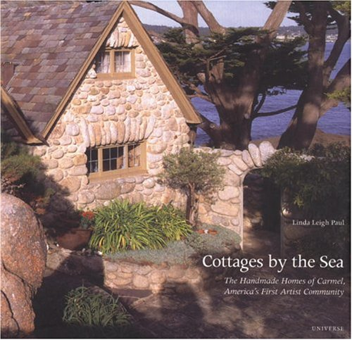 Cottages by the Sea, The  Handmade Homes of Carmel, America's First Artist Community - Linda Leigh Paul