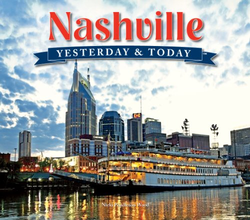 Nashville: Yesterday  &  Today - Nicki Pendleton Wood; Dana Kopp Franklin; E. Thomas Wood; George Zepp