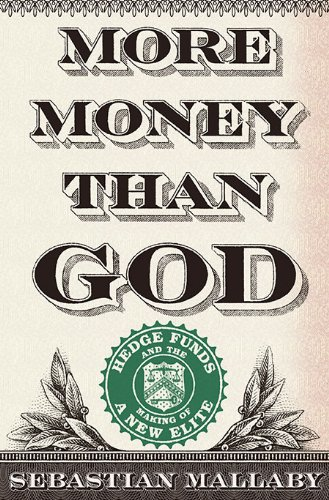 More Money Than God: Hedge Funds and the Making of a New Elite - Sebastian Mallaby